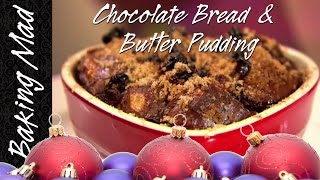 Chocolate Bread And Butter Pudding - My 2nd Bake Of Christmas