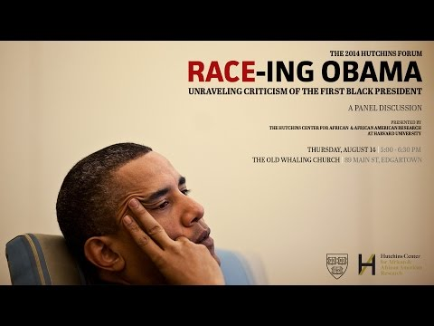 Race-ing Obama: Unraveling Criticism of the First Black President | 2014 Hutchins Forum on YouTube