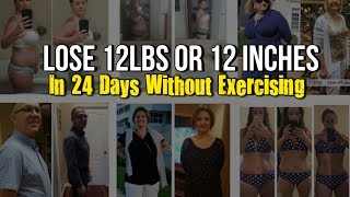 How To Lose Weight Super Fast! 12 Inches Or 12 Pounds In 24 Days!