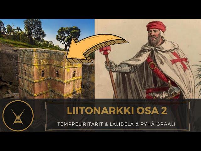 Liitonarkki - Temppeliritarit, Lalibela ja Pyhä Graali - osa 2