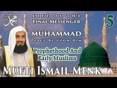 Life Of The Final Messenger - Muhammad pbuh (Seerah) - 05 Prophethood And Early Muslims - Mufti Menk