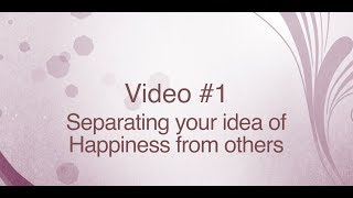 "Separating your ideas of happiness from others - ""3 Mind Shifts"" Series - Video #1"