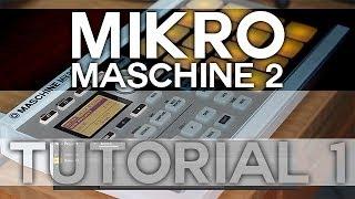 Maschine 2 and Mikro - Tutorial 1 - Intro to Maschine