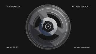 PARTYNEXTDOOR - WEST DISTRICT (Official Audio)