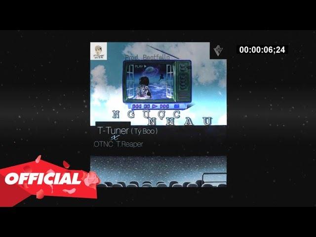 NGƯỢC NHAU - T-TUNER X OTNC T.REAPER (OFFICIAL LYRIC VIDEO)