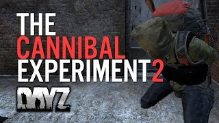 The Cannibal Experiment - Episode 2 - DayZ Standalone