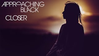 Approaching Black - Closer [Silk Music]