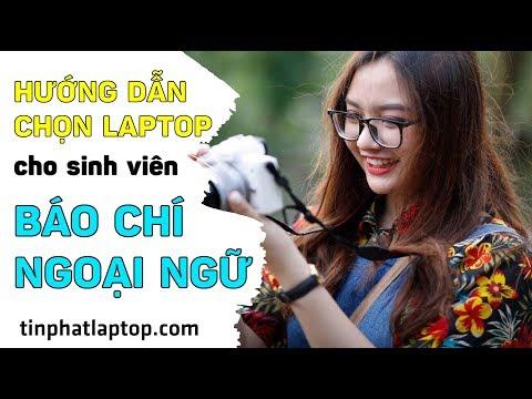 Hướng Dẫn Chọn Mua Laptop Cho Sinh Viên Báo Chí, Ngoại Ngữ | Tín Phát Channel