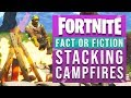 Fortnite Fact or Fiction - Stacking Campfires