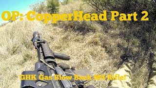 American Milsim OP: CopperHead Part 2-GHK Gas Blow Back M4 Rifle