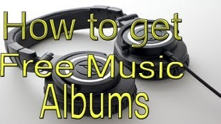 How To Download Free Music / Albums - For Free
