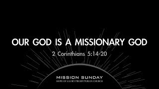 OUR GOD IS A MISSIONARY GOD- 6/2/19 MESSAGE