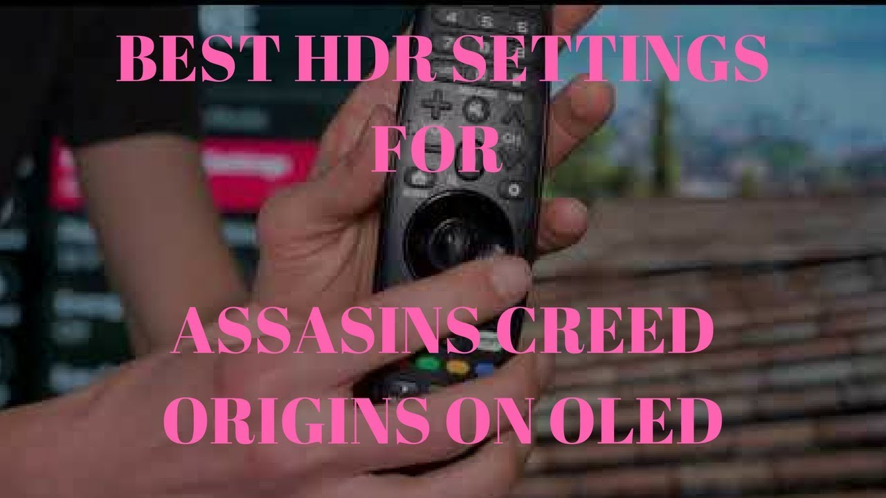 My HDR Settings for Assasins Creed Origins on 2017 LG C7 OLED (4k HDR) #hdr  #xboxonex