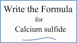 How to Write the Formula for CaS (Calcium sulfide)