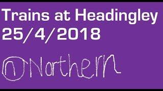 Trains at Headingley 25/4/2018