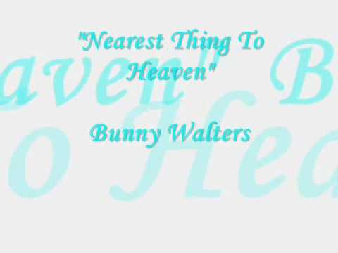 Bunny Walters - Nearest Thing To Heaven