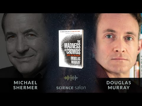 Michael Shermer Douglas Murray — The Madness of Crowds: Gender, Race, and Identity (Salon # 87)