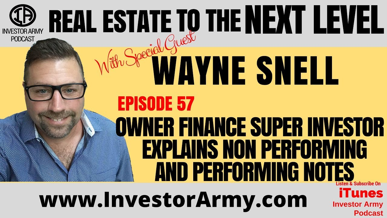 Wayne Snell - Owner Finance SUPER Investor Explains Non Performing and Performing Notes EP 57