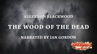 """The Wood of the Dead"" by Algernon Blackwood (By HorrorBabble)"