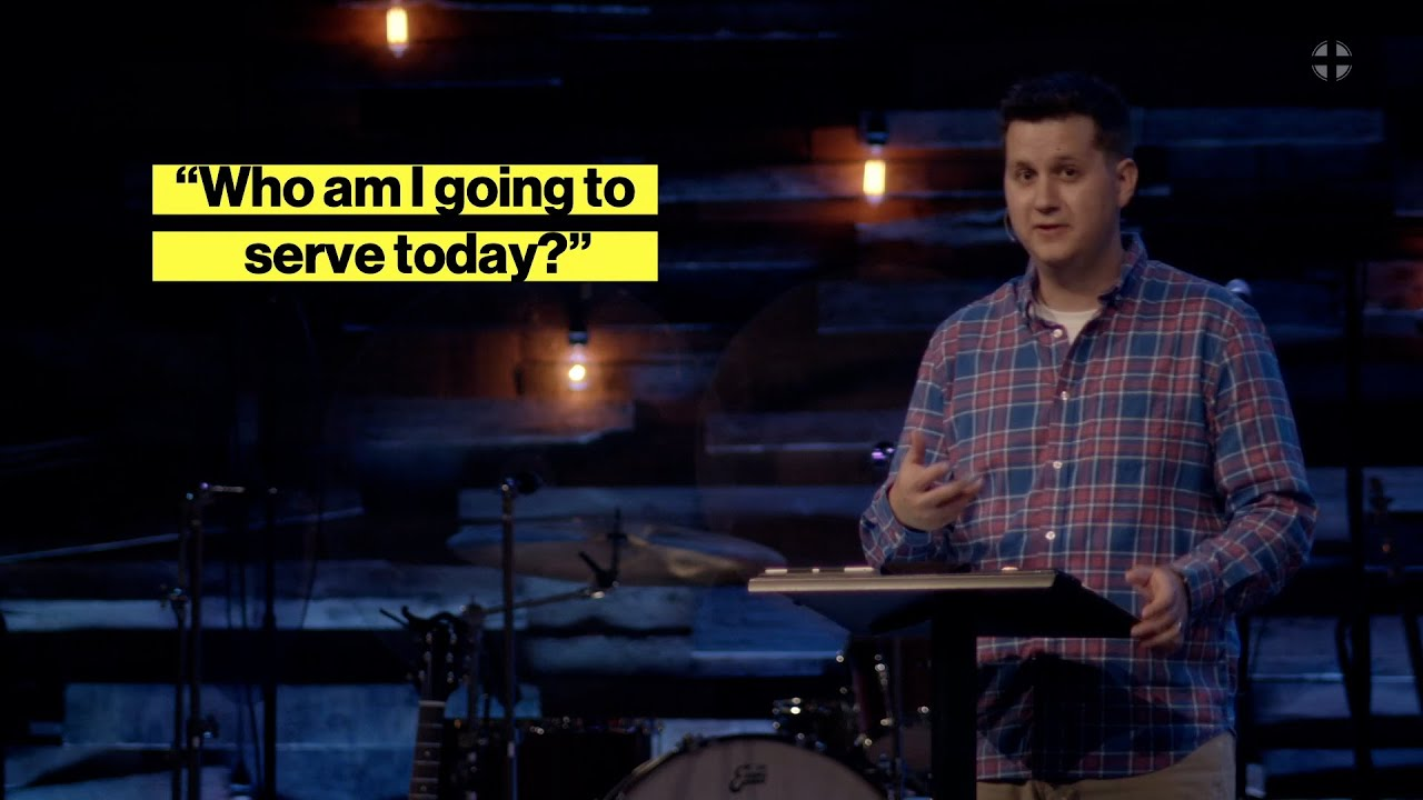 Who are you going to serve today? Pastor Kyle Wassom