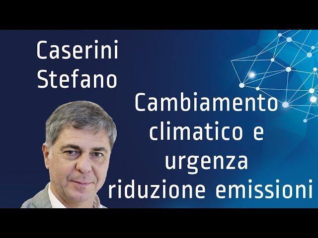 Prof. Caserini Stefano - Cambiamento climatico & urgenza riduzione emissioni - 21/05/2020