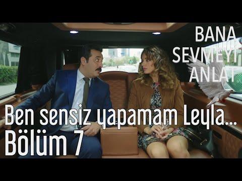 Bana Sevmeyi Anlat 7. Bölüm - Ben Sensiz Yapamam Leyla...
