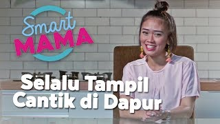 Tips Cantik di Dapur | Smart Mama #6