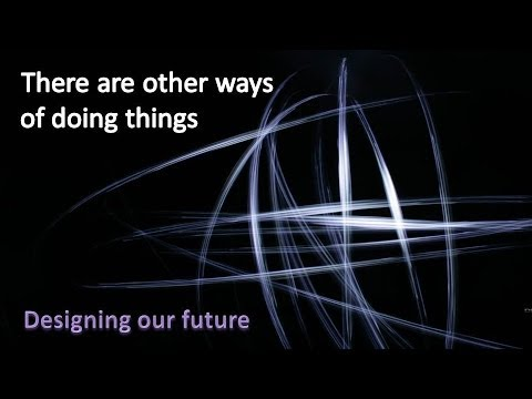 There are other ways of doing things: Designing our future