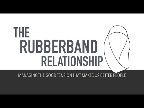 The Rubberband Relationship- Managing The Good Tension In Relationships