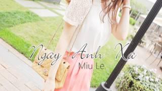 Ngay Anh Xa ~ Miu Le