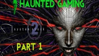 Haunted Gaming - System Shock 2 (Part 1)