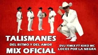 Download TALISMANES DEL RITMO Y DEL AMOR MIX OFICIAL - DVJ YIMIX FT KIKO MC (LOCOS POR LA NEGRA) MP3 song and Music Video