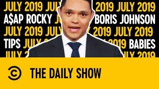 Boris Johnson, A$ap Rocky & Viral Runaway Babies | July 2019 | The Daily Show With Trevor Noah