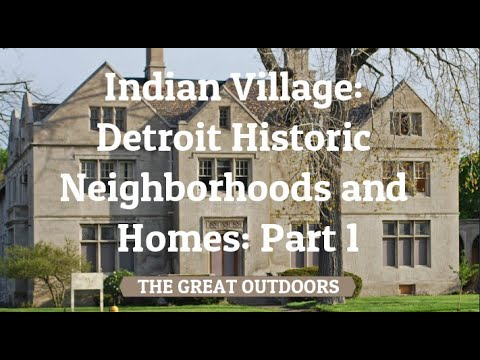 Indian Village: Detroit Historical  Neighborhoods and  Homes: Part 1