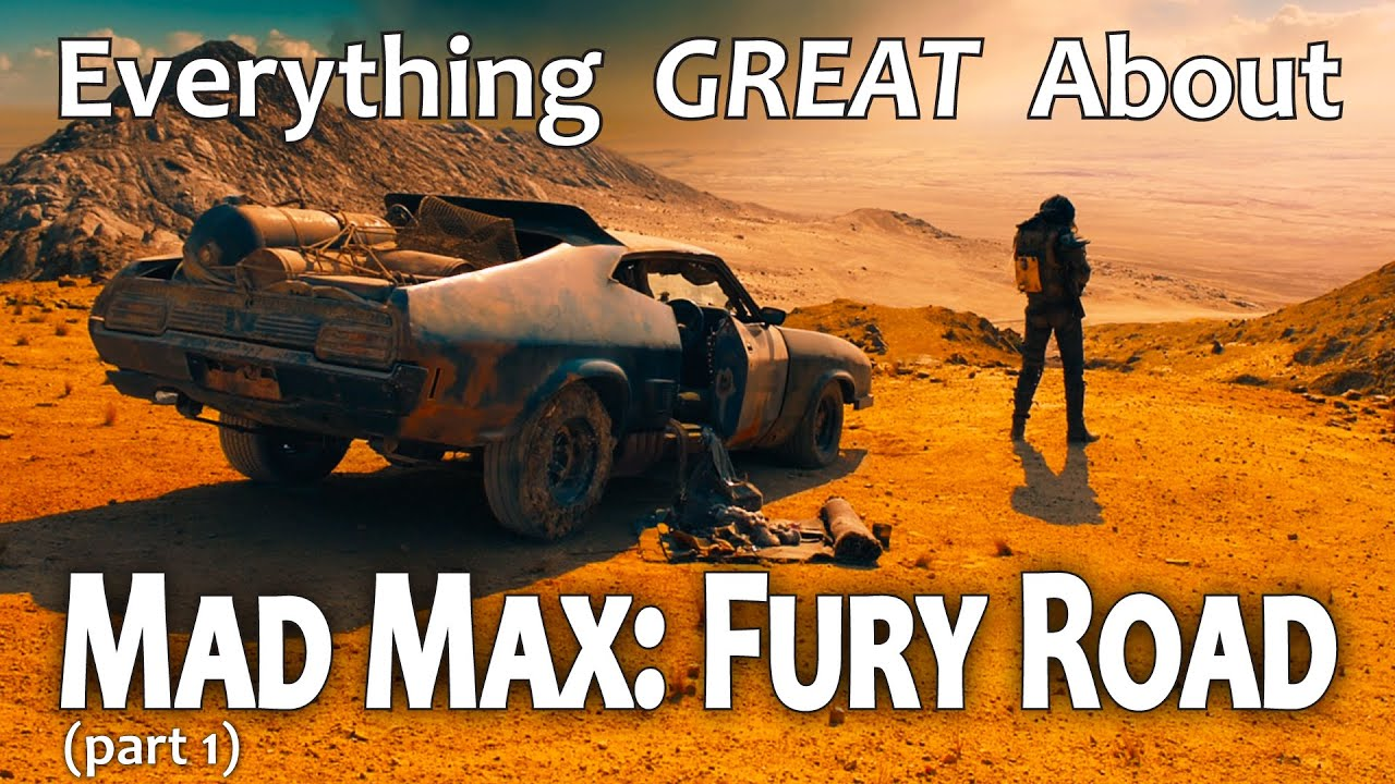 Everything GREAT About Mad Max: Fury Road! (Part 1)