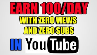 How To Make Money On Youtube With 0 Subscribers And 0 Views In 2019