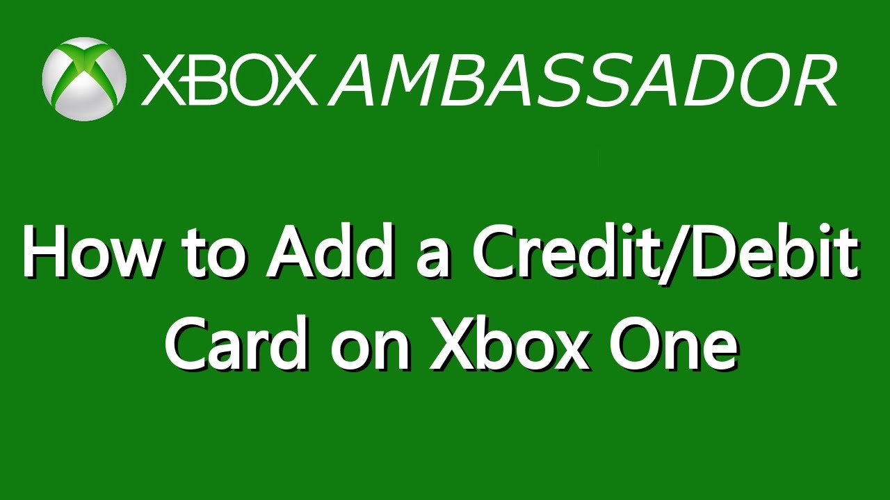 How to Add a Credit or Debit Card on Xbox One   Xbox Ambassador Series