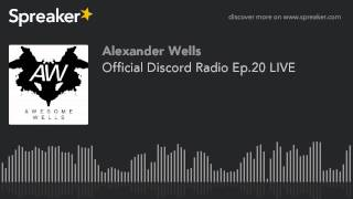 Official Discord Radio Ep.20 LIVE (part 1 of 5)