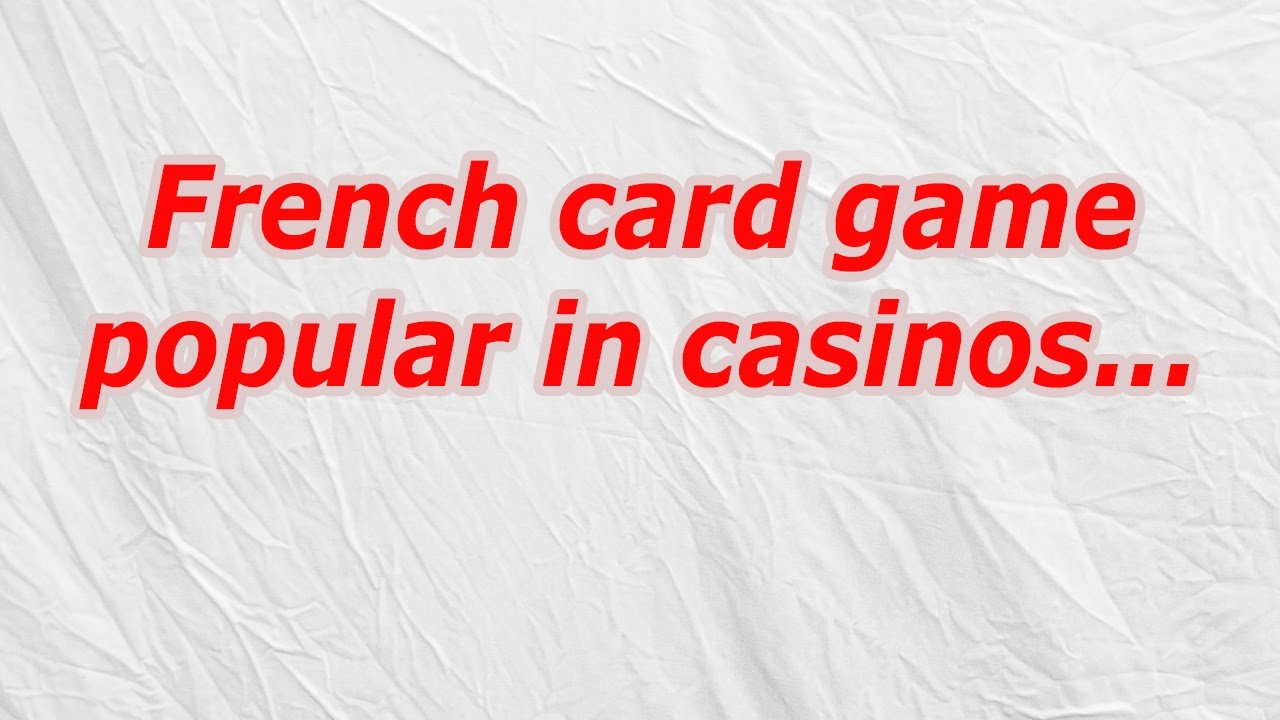 French Card Games In Casinos