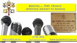 Presentation of Pope Francis' Apostolic Journey to Armenia -2016.06.21