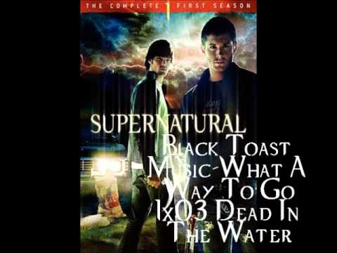 Supernatural S1 Music Black Toast Music-What A Way To Go