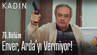 Enver, Arda'yı Dursun'a vermiyor.. - Kadın 76. Bölüm