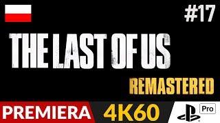 The Last of Us PL - Remastered 4K  #17 (odc.17)  Uniwersytet   Gameplay po polsku