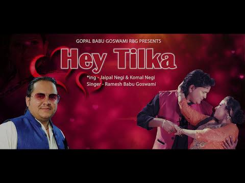 Hey Tilka | Latest Kumaoni 4k Video Song 2017-18 |Singer - Ramesh Babu Goswami  हे तिलका कुमाउनी गीत