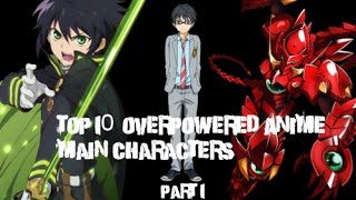 Top Overpowered Main Characters Part