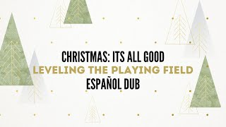 Christmas: Its All Good - Leveling The Playing Field - Español Dub