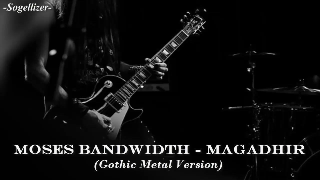 Magadir - Moses Bandwidth (Gothic Metal Version)