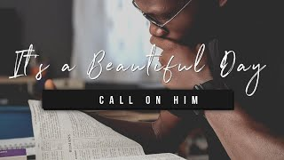 It's a Beautiful Day | Call on Him | 28 December 2020