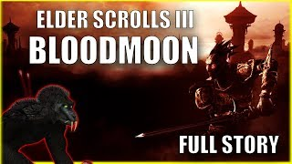 The Full Story of the Elder Scrolls III: Bloodmoon - Morrowind