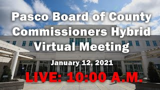 01.12.2021 Pasco Board of County Commissioners Hybrid Virtual Meeting